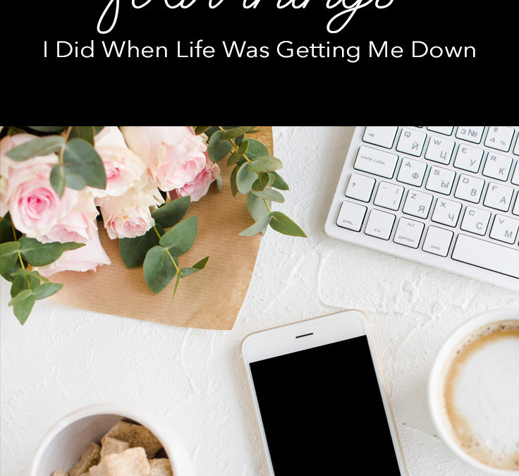 Four things I did when life was getting me down